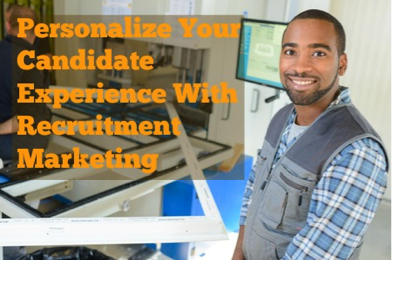 Personalize Your Candidate Experience With Recruitment Marketing